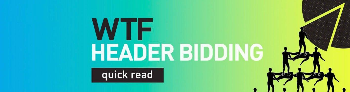 OX WTF HeaderBidding Hero - Digiday WTF Header Bidding Quick Read