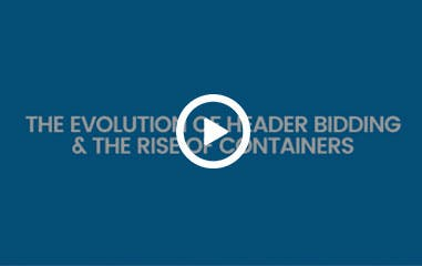 The Evolution of Header Bidding and the Rise of Containers