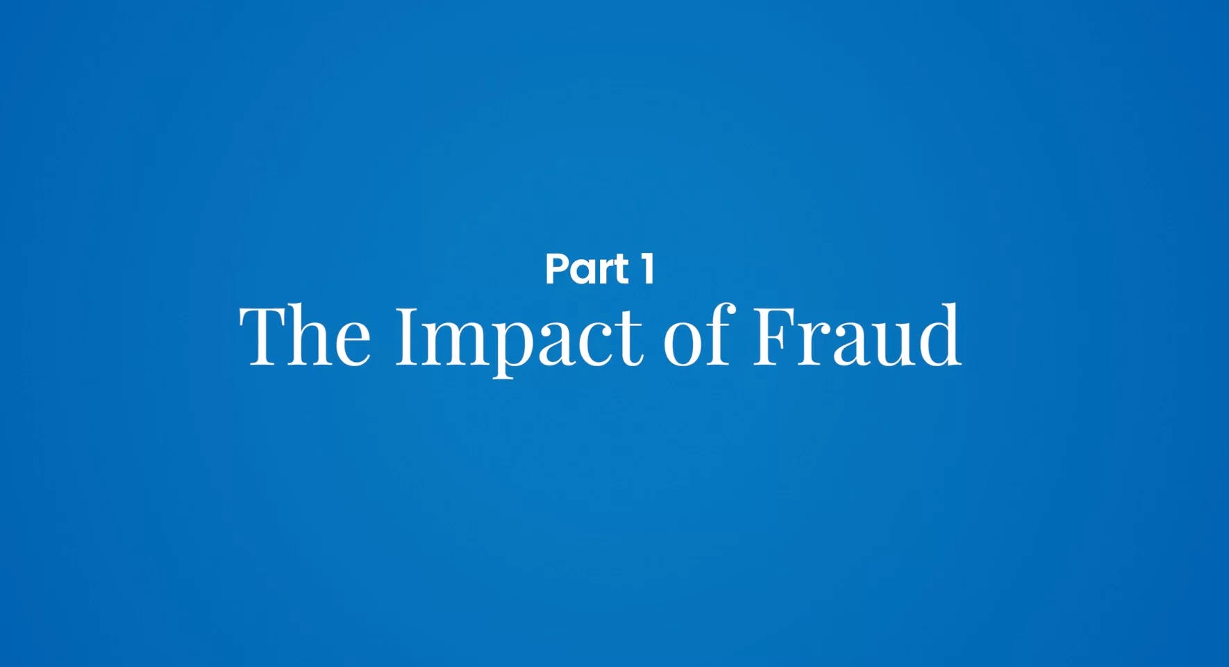 Impact of Fraud Pt 1 - Combating Fraud: A View from the Front Lines
