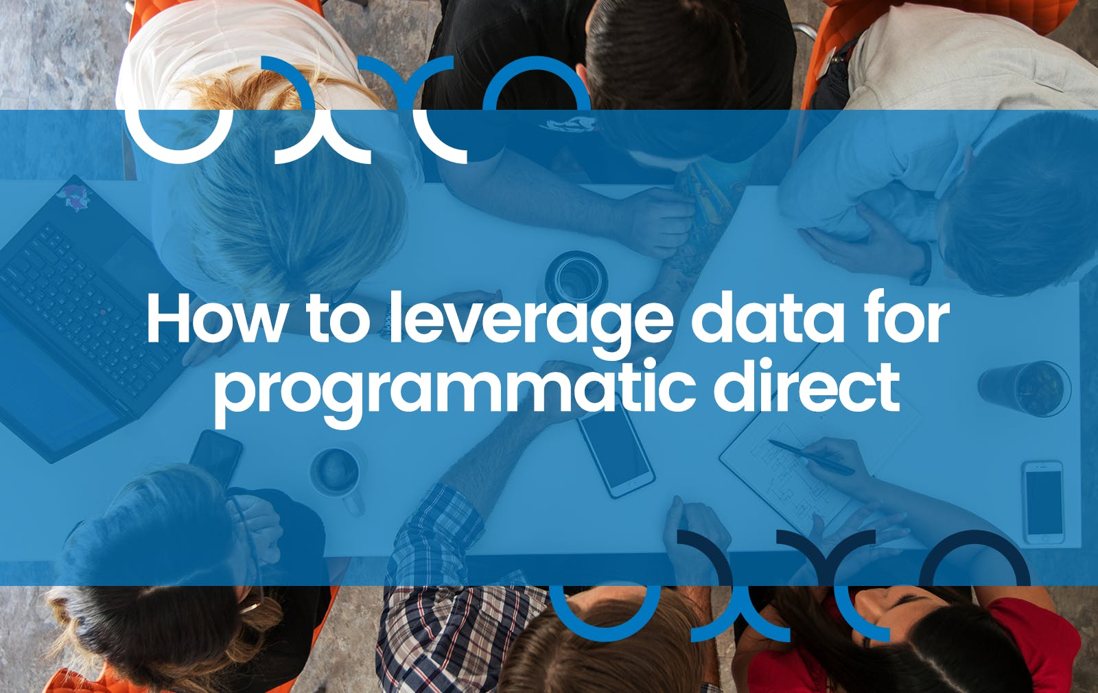 How to Leverage Data for Programmatic Direct: Types of Targeting Data