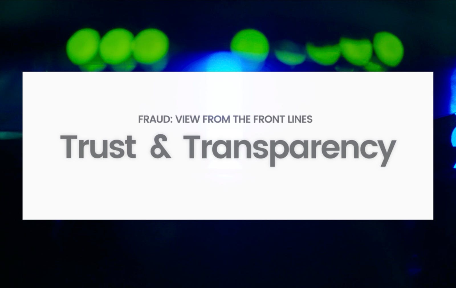 Fraud: View from the Front Lines – Trust & Transparency